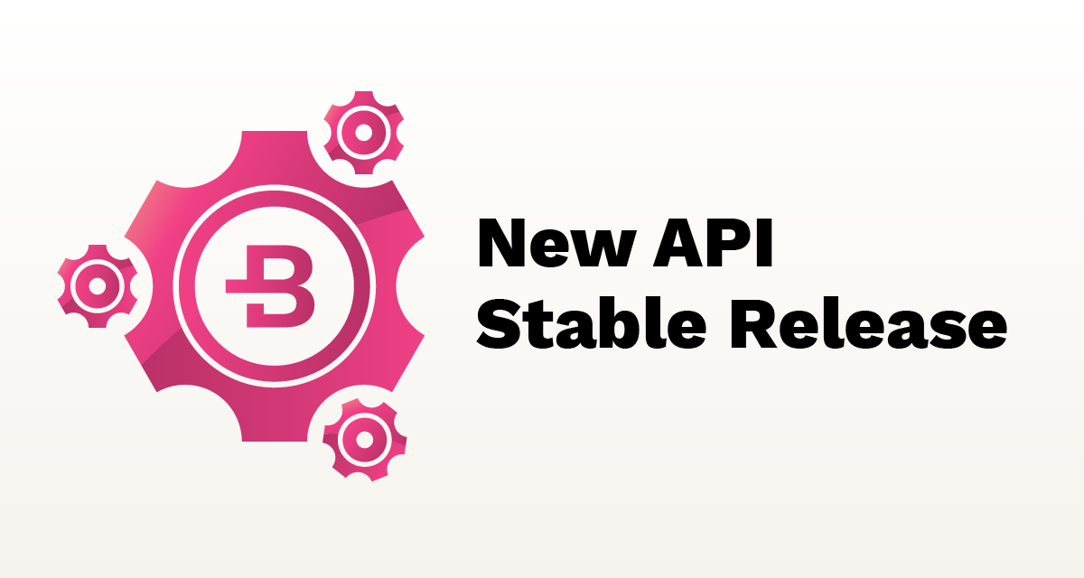 Next Milestone Achieved: New API Stable Release